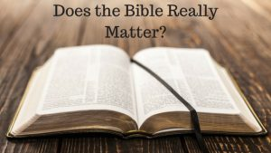 Does the Bible Really Matter?