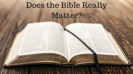 Does the Bible Really Matter-