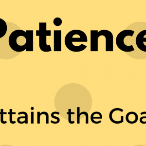 Patience Attains the Goal