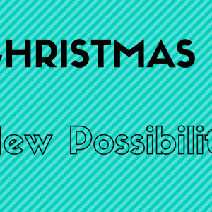Christmas – New Possibility