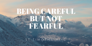 Being Careful But Not Fearful