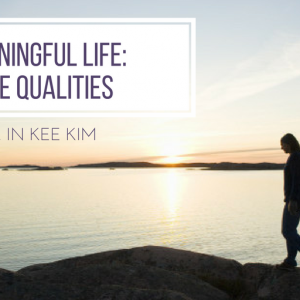 Three Qualities of a Meaningful Life