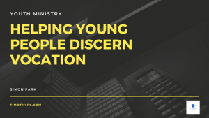 Helping Young People Discern Vocation