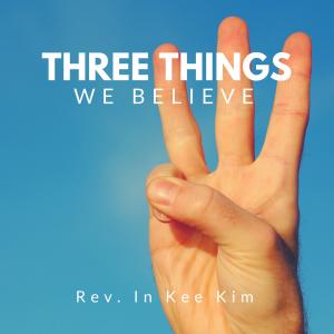 Three Things We Believe