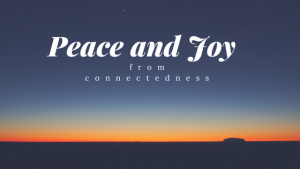 Peace and Joy from Connectedness