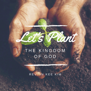 Let's Plant the Kingdom of God