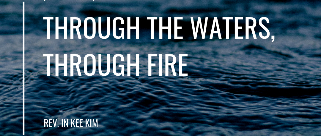 Through the Waters, Through Fire