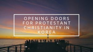 2. Opening Doors for Protestant Christianity in Korea