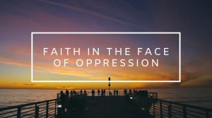 4. Faith in the Face of Oppression