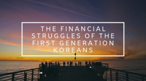8. The Financial Struggles of the First Generation Koreans