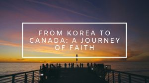 5. From Korea to Canada: A Journey of Faith