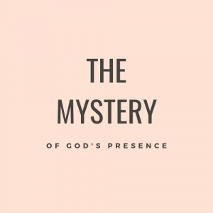 The Mystery of God's Presence