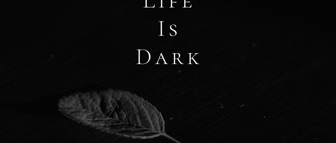 When Life Is Dark