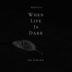 When Life Is Dark