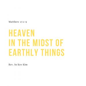 Heaven In The Midst Of Earthly Things