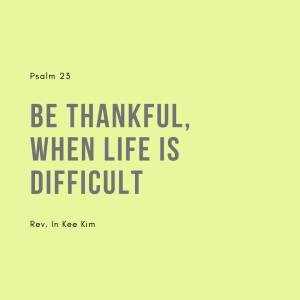 Be Thankful, When Life Is Difficult