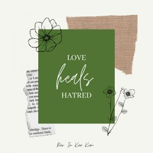 Love Heals Hatred