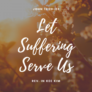 Let Suffering Serve Us