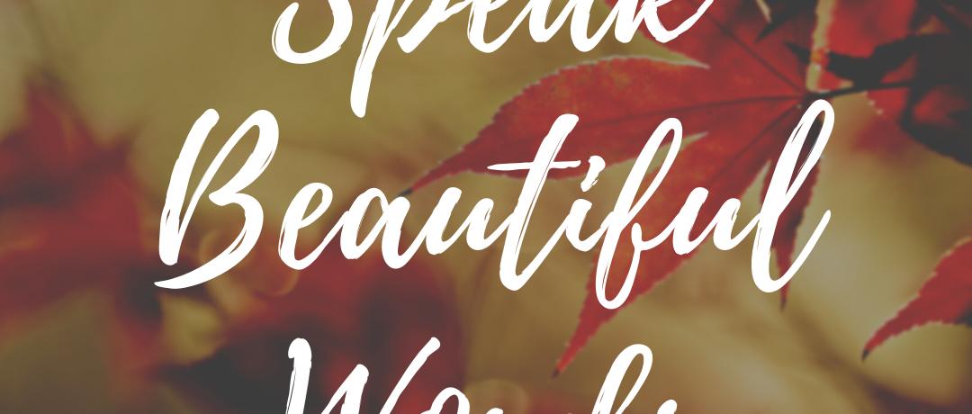Speak Beautiful Words